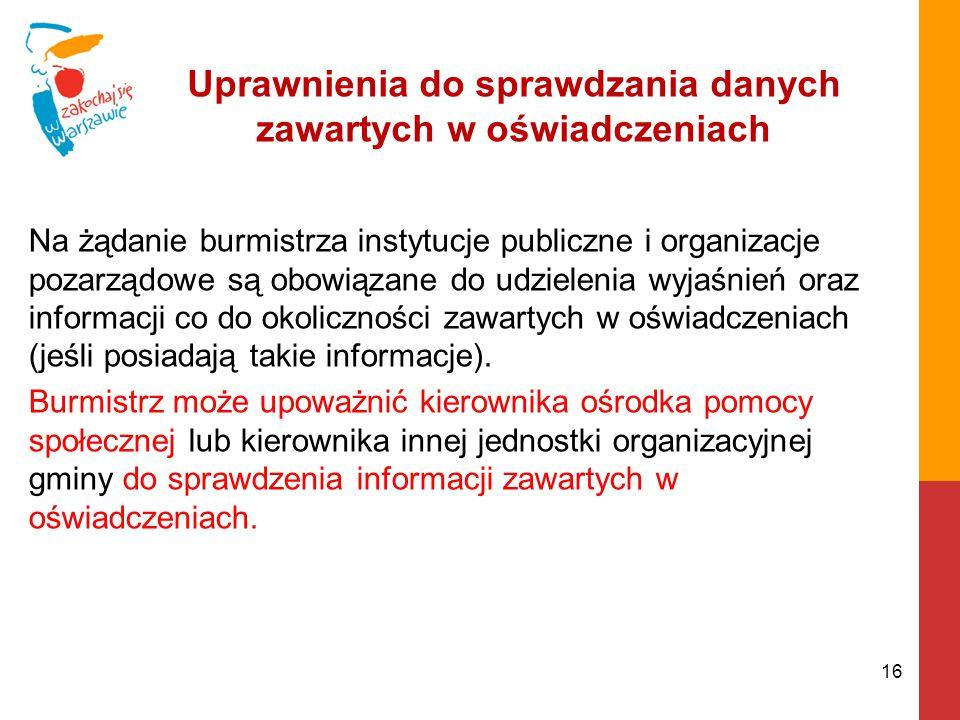 Uprawnienia do sprawdzania danych zawartych w oświadczeniach Na żądanie burmistrza instytucje publiczne i organizacje pozarządowe są obowiązane do udzielenia wyjaśnień oraz informacji co do okoliczności zawartych w oświadczeniach (jeśli posiadają takie informacje).