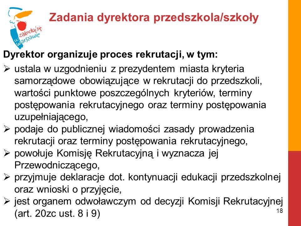 Zadania dyrektora przedszkola/szkoły Dyrektor organizuje proces rekrutacji, w tym:  ustala w uzgodnieniu z prezydentem miasta kryteria samorządowe ob
