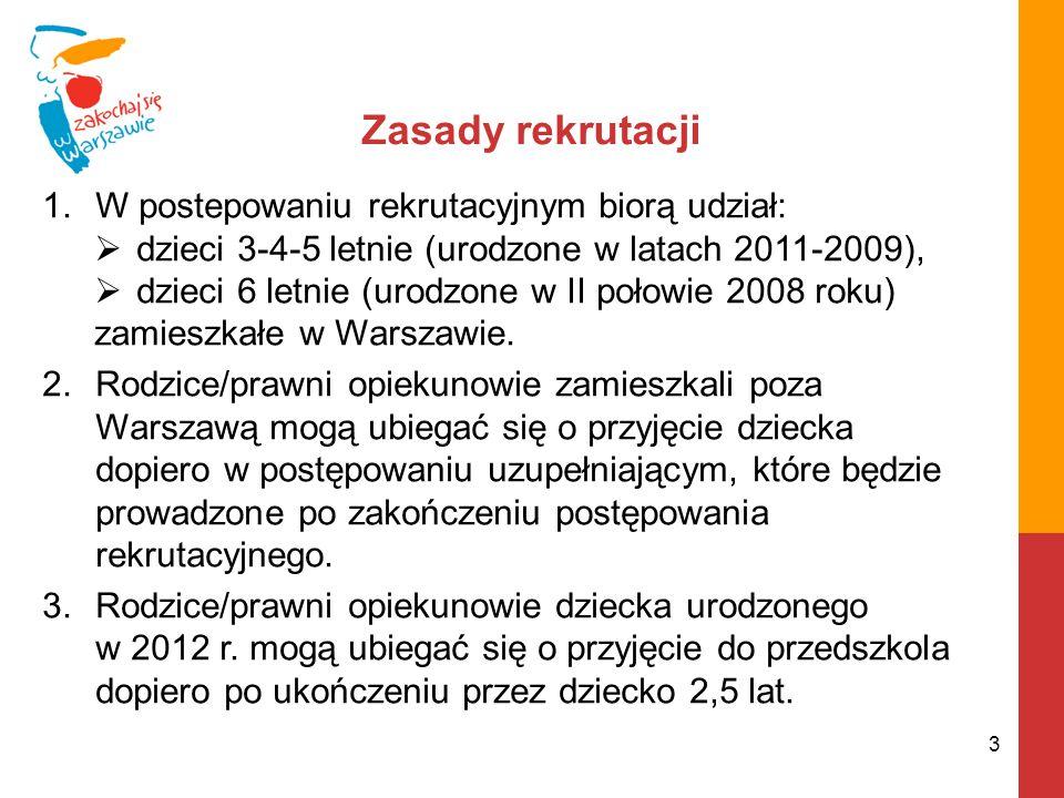 1.W postepowaniu rekrutacyjnym biorą udział:  dzieci 3-4-5 letnie (urodzone w latach 2011-2009),  dzieci 6 letnie (urodzone w II połowie 2008 roku) zamieszkałe w Warszawie.