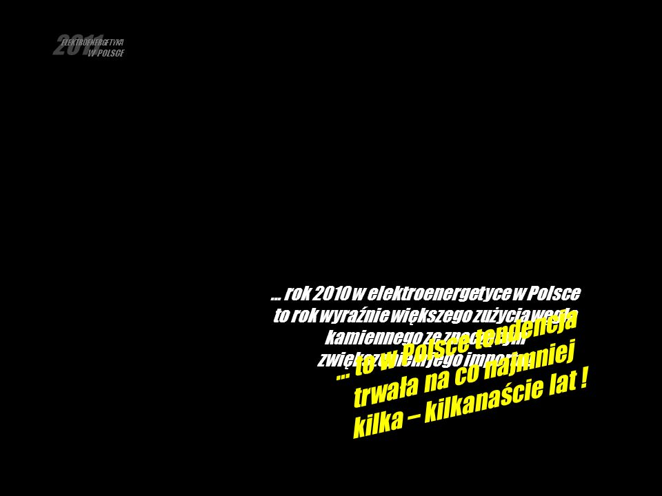 2011 ELEKTROENERGETYKA W POLSCE … rok 2010 w elektroenergetyce w Polsce to rok wyraźnie większego zużycia węgla kamiennego ze znaczącym zwiększeniem j