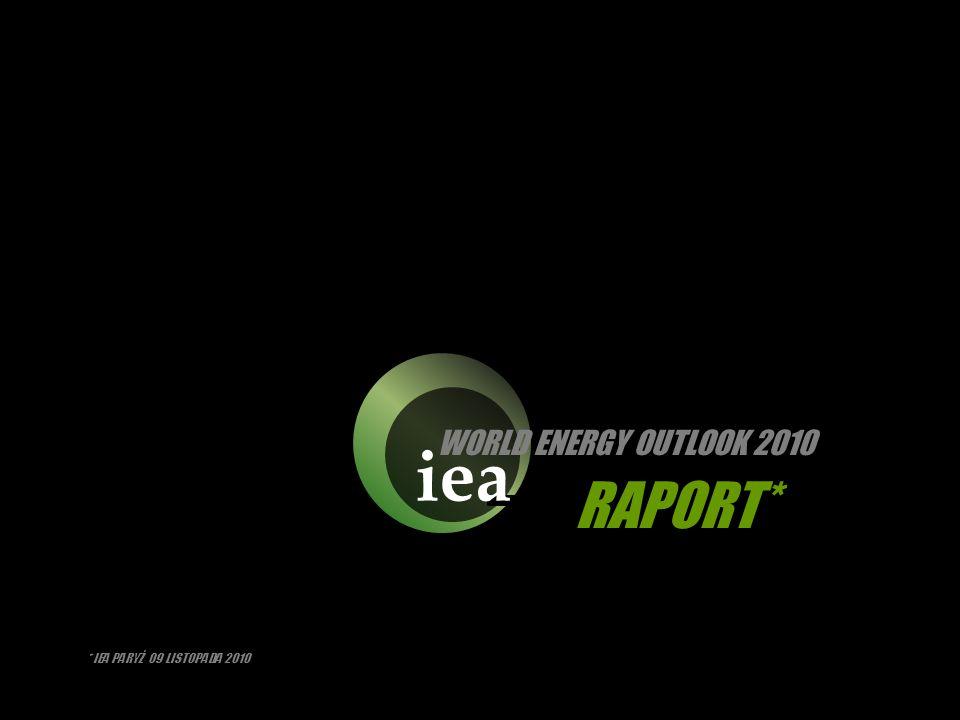 iea RAPORT* * IEA PARYŻ 09 LISTOPADA 2010 WORLD ENERGY OUTLOOK 2010