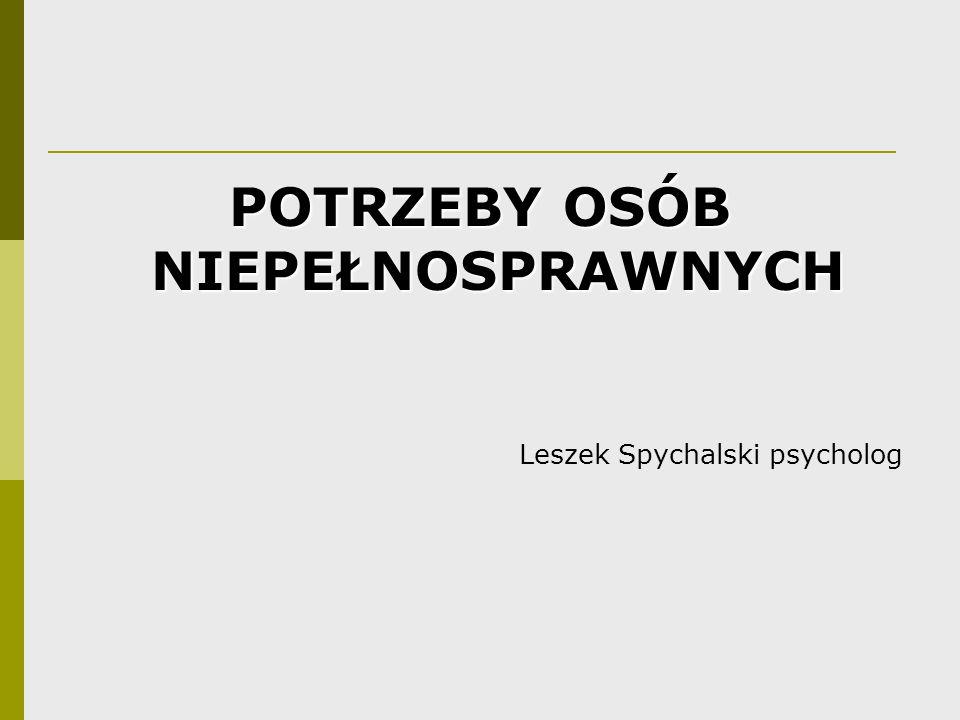 POTRZEBY OSÓB NIEPEŁNOSPRAWNYCH Leszek Spychalski psycholog