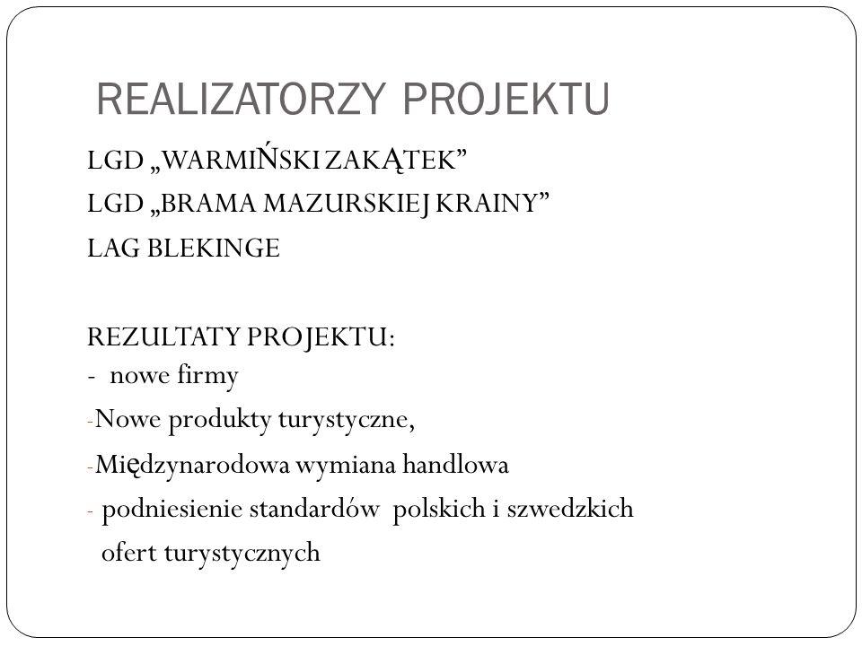"""REALIZATORZY PROJEKTU LGD """"WARMI Ń SKI ZAK Ą TEK"""" LGD """"BRAMA MAZURSKIEJ KRAINY"""" LAG BLEKINGE REZULTATY PROJEKTU: - nowe firmy - Nowe produkty turystyc"""