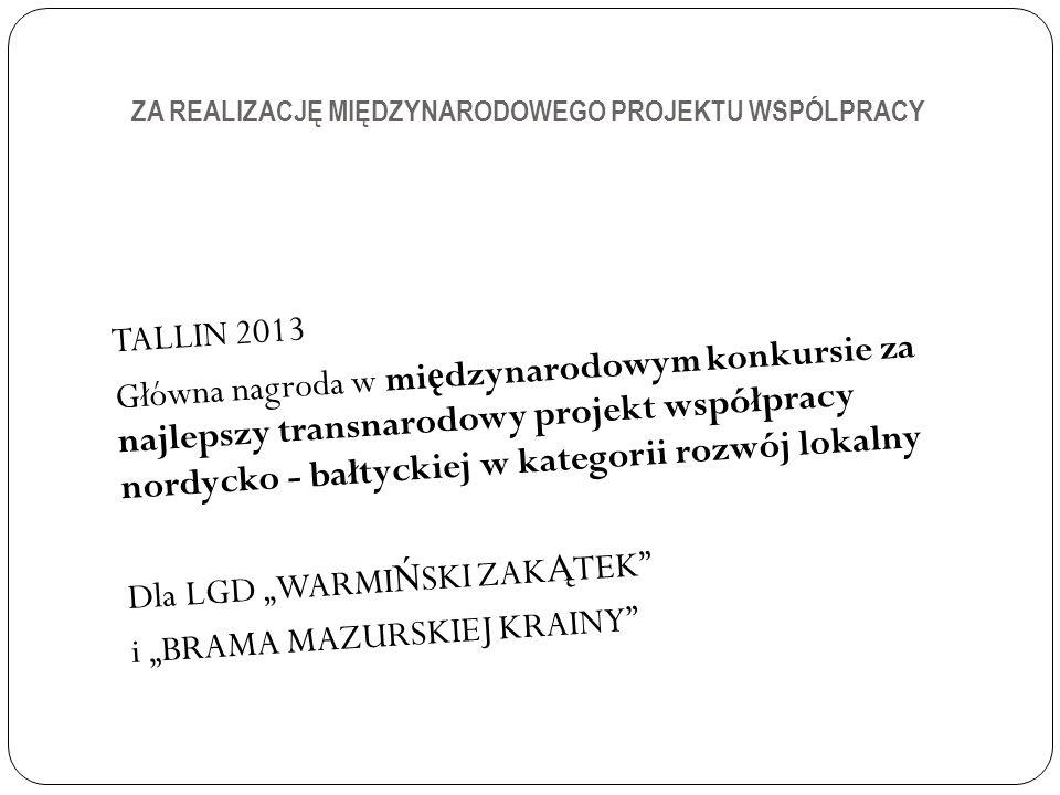 ZA REALIZACJĘ MIĘDZYNARODOWEGO PROJEKTU WSPÓLPRACY TALLIN 2013 Główna nagroda w mi ę dzynarodowym konkursie za najlepszy transnarodowy projekt współpr
