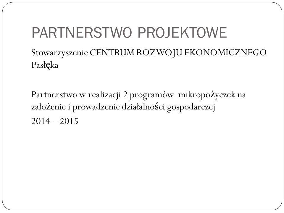 PARTNERSTWO PROJEKTOWE Stowarzyszenie CENTRUM ROZWOJU EKONOMICZNEGO Pasł ę ka Partnerstwo w realizacji 2 programów mikropo ż yczek na zało ż enie i pr