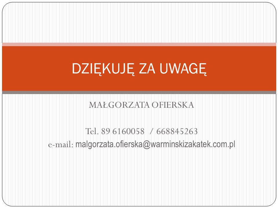 MAŁGORZATA OFIERSKA Tel. 89 6160058 / 668845263 e-mail: malgorzata.ofierska@warminskizakatek.com.pl DZIĘKUJĘ ZA UWAGĘ