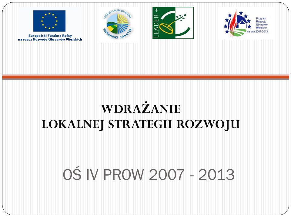 OŚ IV PROW 2007 - 2013 WDRA Ż ANIE LOKALNEJ STRATEGII ROZWOJU