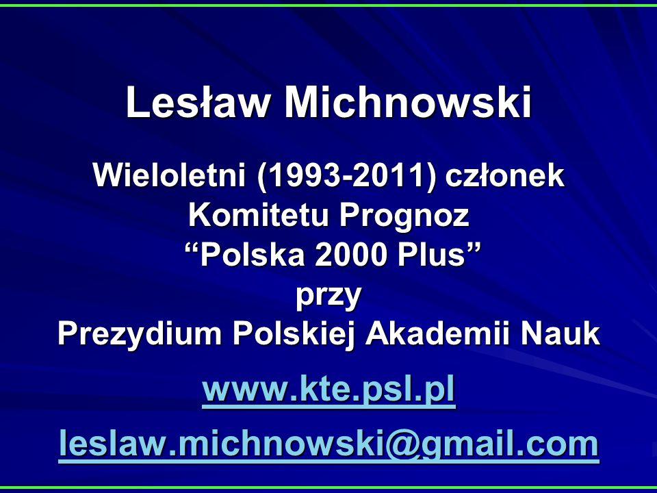 Lesław Michnowski Wieloletni (1993-2011) członek Komitetu Prognoz Polska 2000 Plus przy Prezydium Polskiej Akademii Nauk www.kte.psl.pl leslaw.michnowski@gmail.com www.kte.psl.pl leslaw.michnowski@gmail.com www.kte.psl.pl leslaw.michnowski@gmail.com