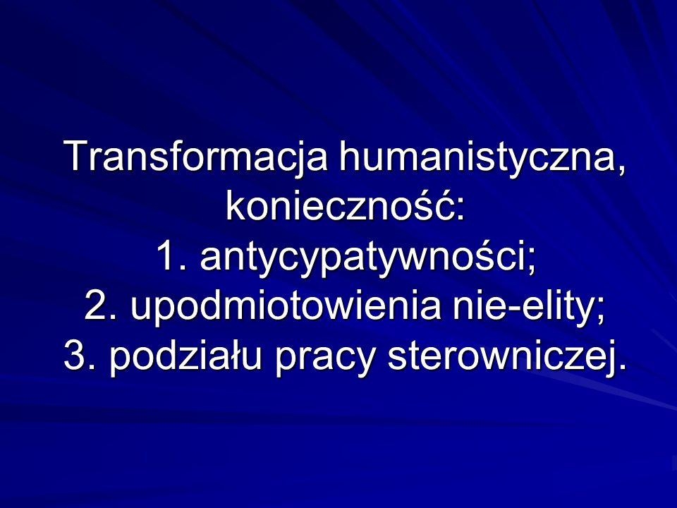 Transformacja humanistyczna, konieczność: 1. antycypatywności; 2.
