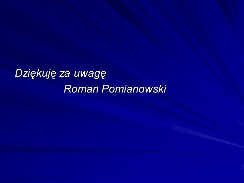 Dziękuję za uwagę Roman Pomianowski