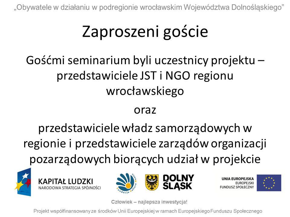 Zaproszeni goście Gośćmi seminarium byli uczestnicy projektu – przedstawiciele JST i NGO regionu wrocławskiego oraz przedstawiciele władz samorządowyc