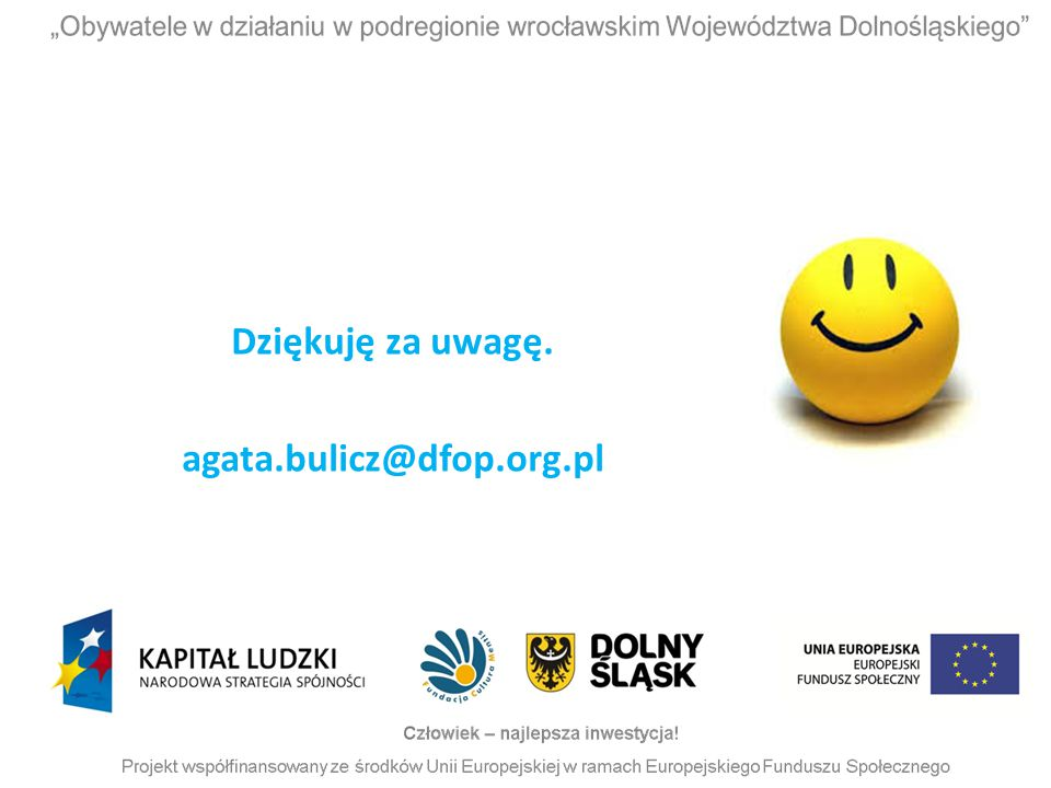 Dziękuję za uwagę. agata.bulicz@dfop.org.pl