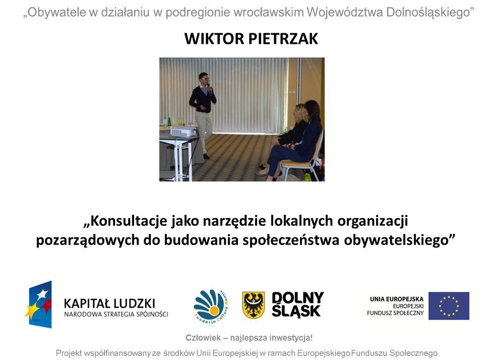 """""""Konsultacje jako narzędzie lokalnych organizacji pozarządowych do budowania społeczeństwa obywatelskiego"""" WIKTOR PIETRZAK"""