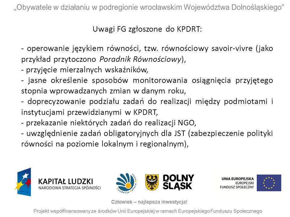 Uwagi FG zgłoszone do KPDRT: - operowanie językiem równości, tzw. równościowy savoir-vivre (jako przykład przytoczono Poradnik Równościowy), - przyjęc