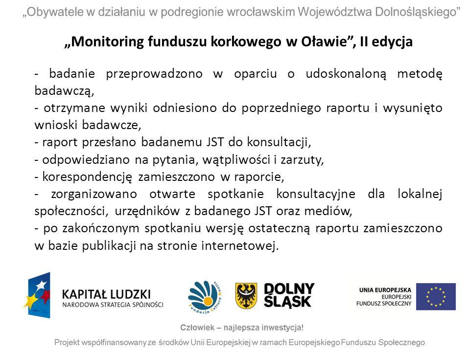 """""""Monitoring funduszu korkowego w Oławie"""", II edycja - badanie przeprowadzono w oparciu o udoskonaloną metodę badawczą, - otrzymane wyniki odniesiono d"""