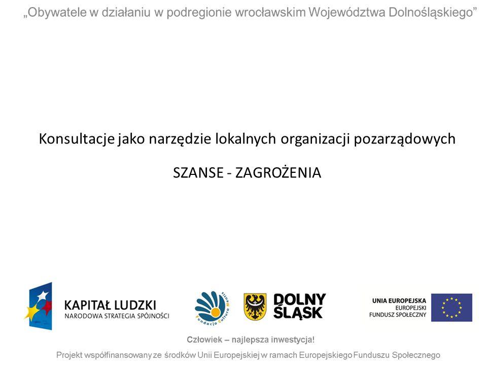 Konsultacje jako narzędzie lokalnych organizacji pozarządowych SZANSE - ZAGROŻENIA