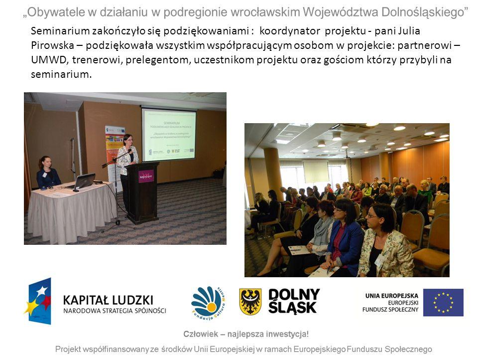 Seminarium zakończyło się podziękowaniami : koordynator projektu - pani Julia Pirowska – podziękowała wszystkim współpracującym osobom w projekcie: pa