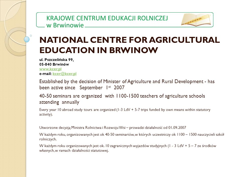 NATIONAL CENTRE FOR AGRICULTURAL EDUCATION IN BRWINOW ul. Pszczelińska 99, 05-840 Brwinów www.kcer.pl e-mail: kcer@kcer.pl www.kcer.plkcer@kcer.pl Est