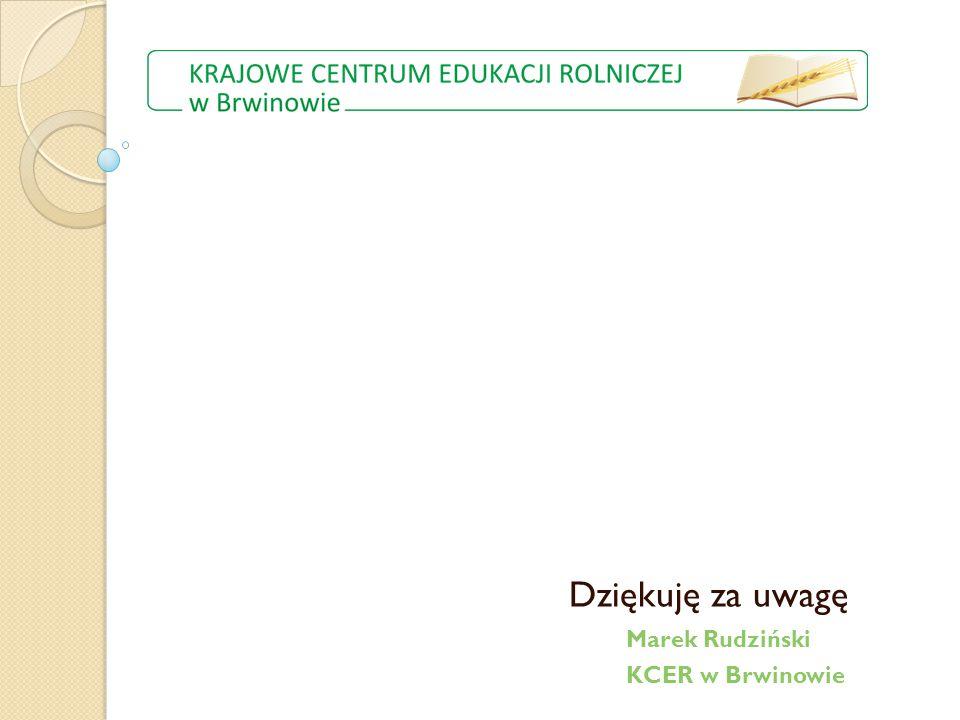 Dziękuję za uwagę Marek Rudziński KCER w Brwinowie