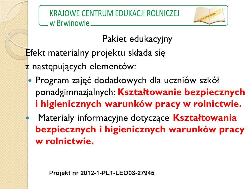 Pakiet edukacyjny Efekt materialny projektu składa się z następujących elementów: Program zajęć dodatkowych dla uczniów szkół ponadgimnazjalnych: Kształtowanie bezpiecznych i higienicznych warunków pracy w rolnictwie.
