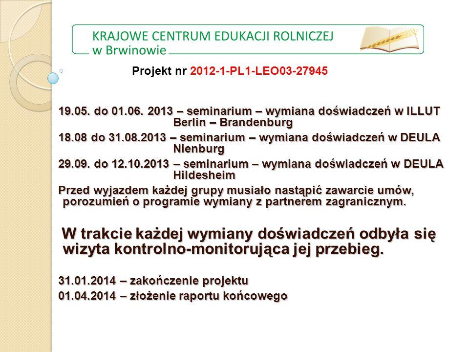 19.05. do 01.06. 2013 – seminarium – wymiana doświadczeń w ILLUT Berlin – Brandenburg 18.08 do 31.08.2013 – seminarium – wymiana doświadczeń w DEULA N