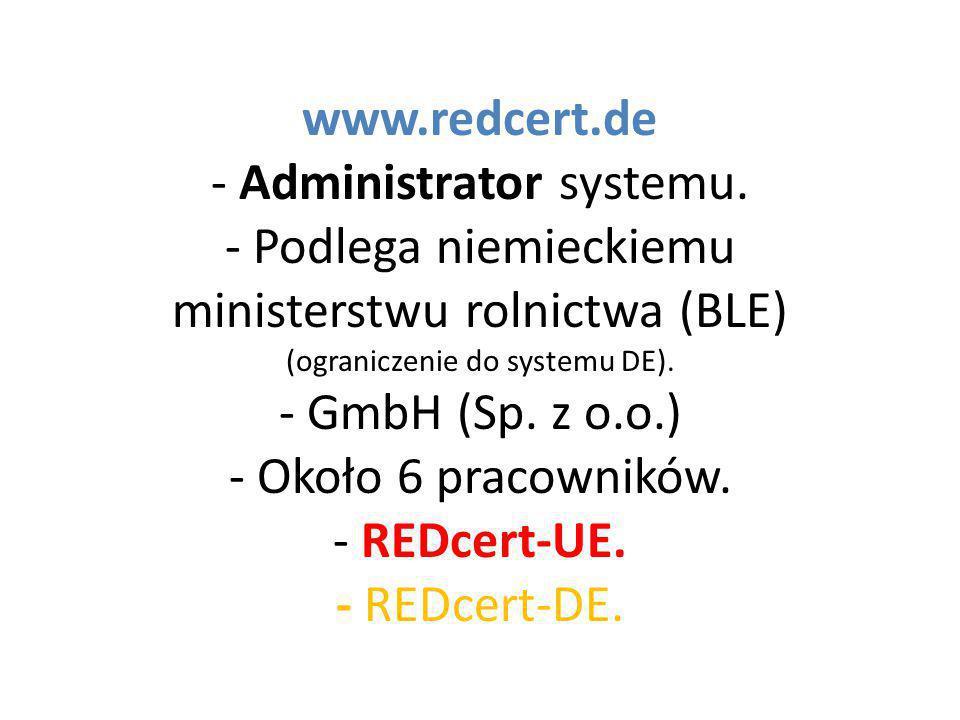 www.redcert.de - Administrator systemu. - Podlega niemieckiemu ministerstwu rolnictwa (BLE) (ograniczenie do systemu DE). - GmbH (Sp. z o.o.) - Około