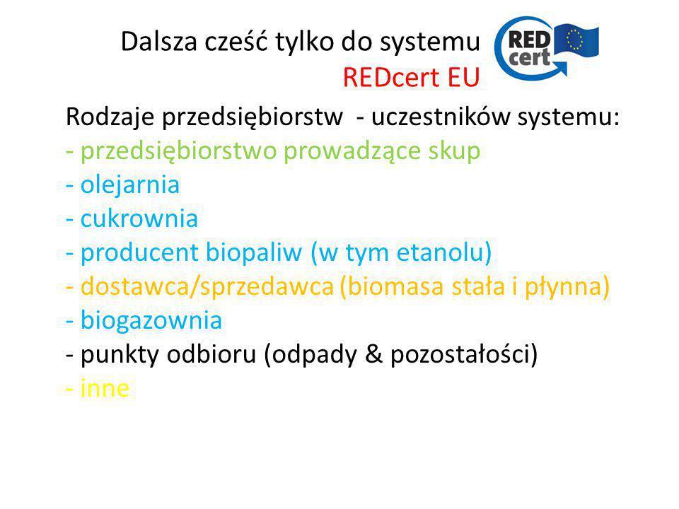 Dalsza cześć tylko do systemu REDcert EU Rodzaje przedsiębiorstw - uczestników systemu: - przedsiębiorstwo prowadzące skup - olejarnia - cukrownia - p