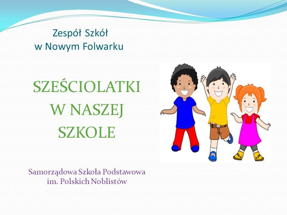 Zespół Szkół w Nowym Folwarku SZEŚCIOLATKI W NASZEJ SZKOLE Samorządowa Szkoła Podstawowa im.