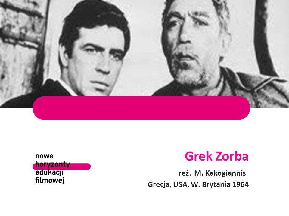 Grek Zorba reż. M. Kakogiannis Grecja, USA, W. Brytania 1964