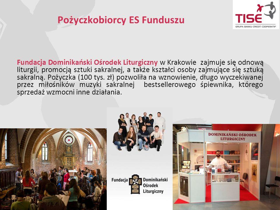 Pożyczkobiorcy ES Funduszu Fundacja Dominikański Ośrodek Liturgiczny w Krakowie zajmuje się odnową liturgii, promocją sztuki sakralnej, a także kształ