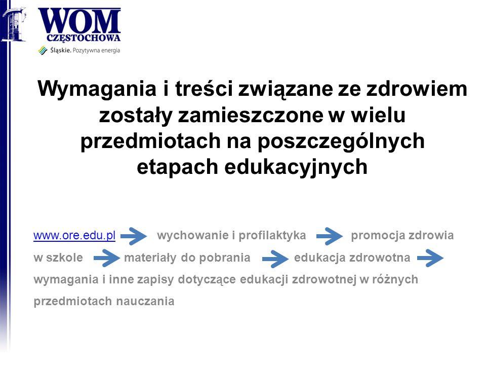 Wymagania i treści związane ze zdrowiem zostały zamieszczone w wielu przedmiotach na poszczególnych etapach edukacyjnych www.ore.edu.plwww.ore.edu.pl