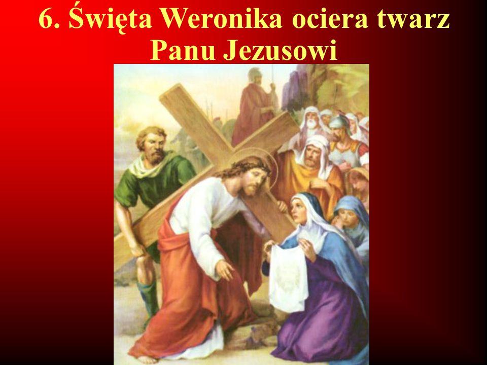 6. Święta Weronika ociera twarz Panu Jezusowi
