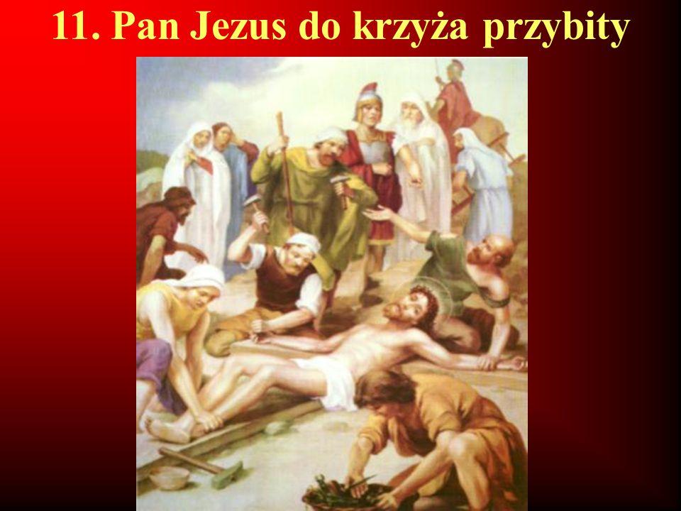 11. Pan Jezus do krzyża przybity