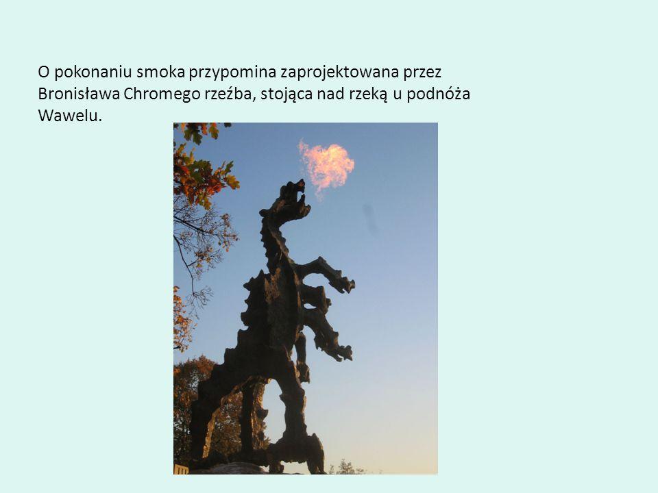 O pokonaniu smoka przypomina zaprojektowana przez Bronisława Chromego rzeźba, stojąca nad rzeką u podnóża Wawelu.