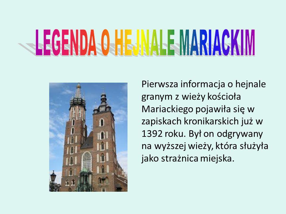 Pierwsza informacja o hejnale granym z wieży kościoła Mariackiego pojawiła się w zapiskach kronikarskich już w 1392 roku.