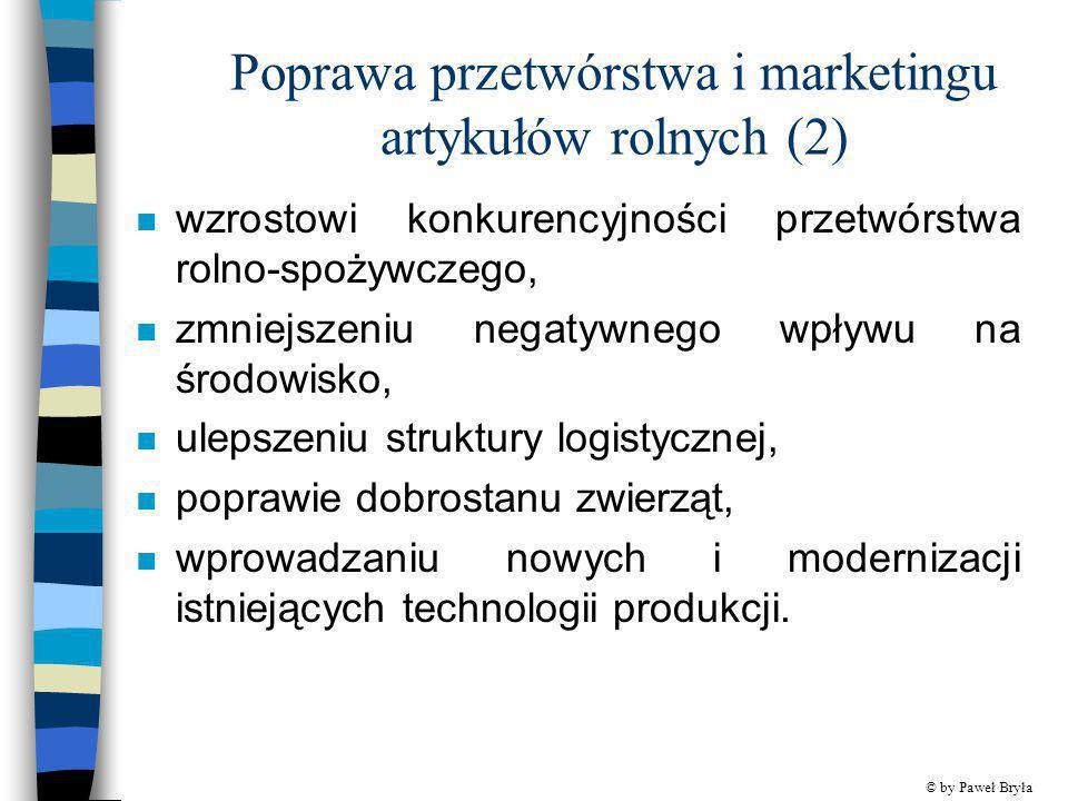 Poprawa przetwórstwa i marketingu artykułów rolnych (2) n wzrostowi konkurencyjności przetwórstwa rolno-spożywczego, n zmniejszeniu negatywnego wpływu
