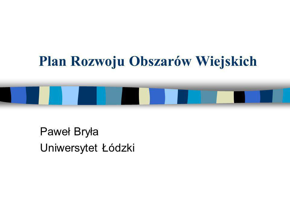 Plan Rozwoju Obszarów Wiejskich Paweł Bryła Uniwersytet Łódzki