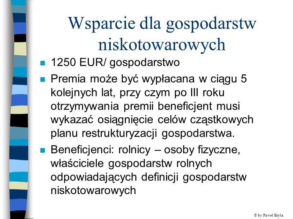 Wsparcie dla gospodarstw niskotowarowych n 1250 EUR/ gospodarstwo n Premia może być wypłacana w ciągu 5 kolejnych lat, przy czym po III roku otrzymywa