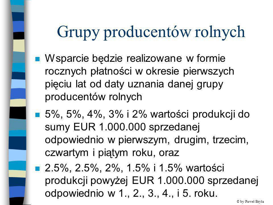 Grupy producentów rolnych n Wsparcie będzie realizowane w formie rocznych płatności w okresie pierwszych pięciu lat od daty uznania danej grupy produc