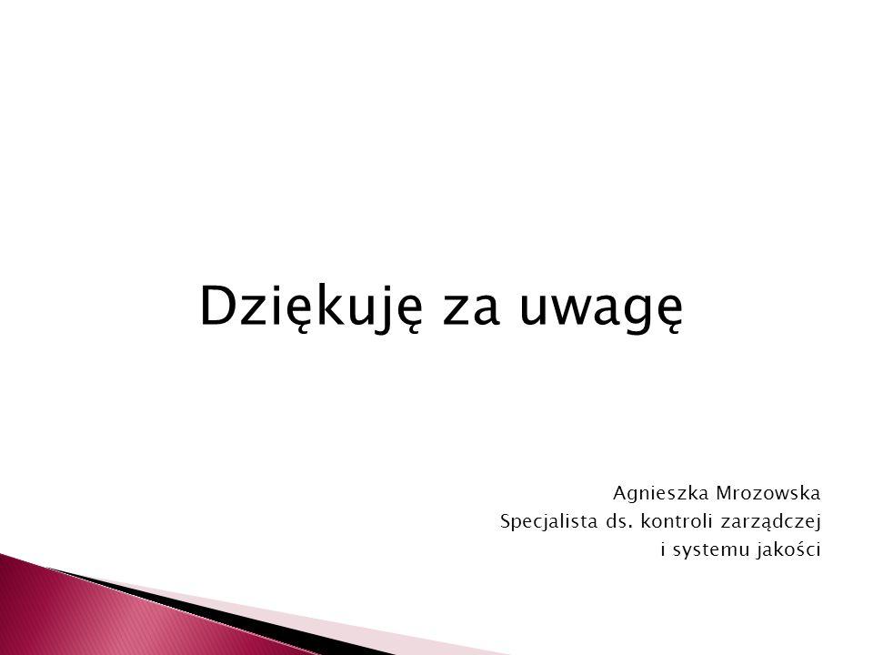 Dziękuję za uwagę Agnieszka Mrozowska Specjalista ds. kontroli zarządczej i systemu jakości