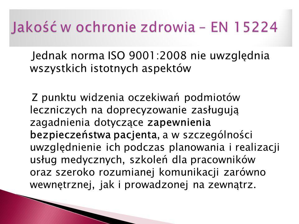 Jednak norma ISO 9001:2008 nie uwzględnia wszystkich istotnych aspektów Z punktu widzenia oczekiwań podmiotów leczniczych na doprecyzowanie zasługują