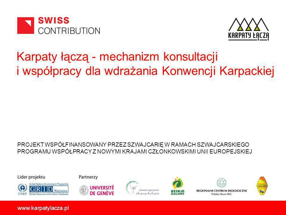 Karpaty łączą - mechanizm konsultacji i współpracy dla wdrażania Konwencji Karpackiej PROJEKT WSPÓŁFINANSOWANY PRZEZ SZWAJCARIĘ W RAMACH SZWAJCARSKIEGO PROGRAMU WSPÓŁPRACY Z NOWYMI KRAJAMI CZŁONKOWSKIMI UNII EUROPEJSKIEJ www.karpatylacza.pl