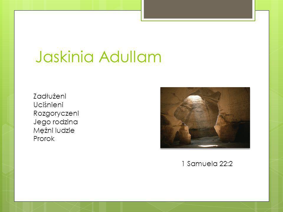 Jaskinia Adullam Zadłużeni Uciśnieni Rozgoryczeni Jego rodzina Mężni ludzie Prorok 1 Samuela 22:2