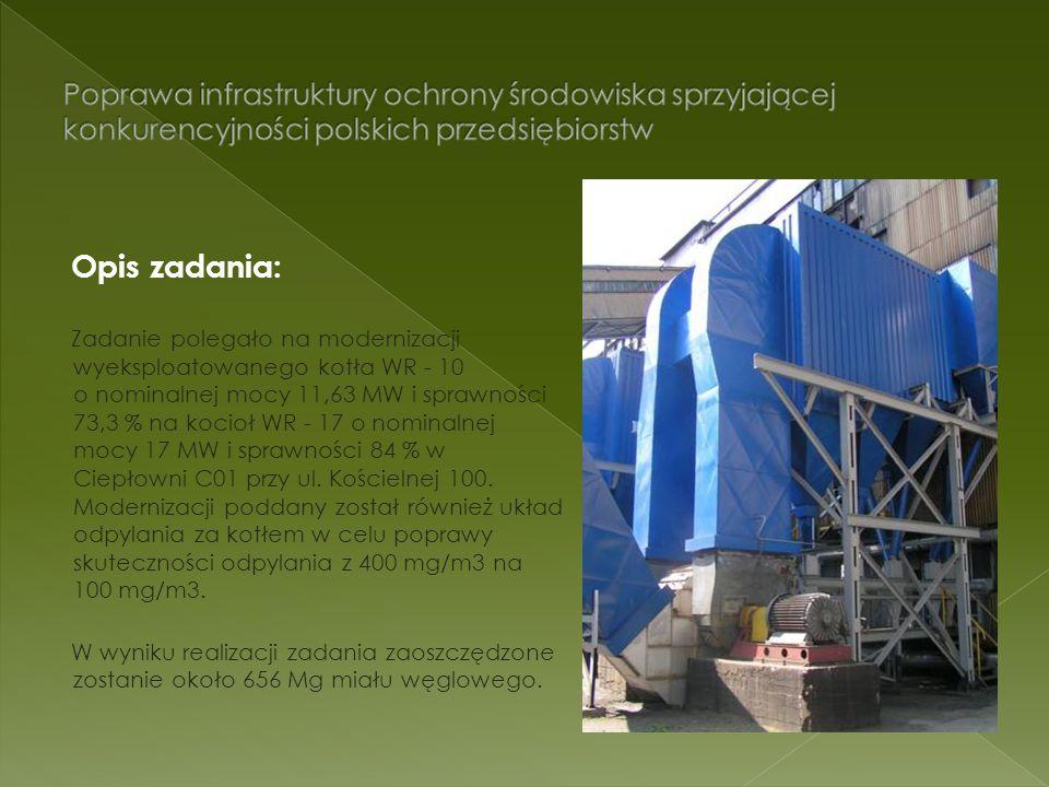 Opis zadania: Zadanie polegało na modernizacji wyeksploatowanego kotła WR - 10 o nominalnej mocy 11,63 MW i sprawności 73,3 % na kocioł WR - 17 o nomi