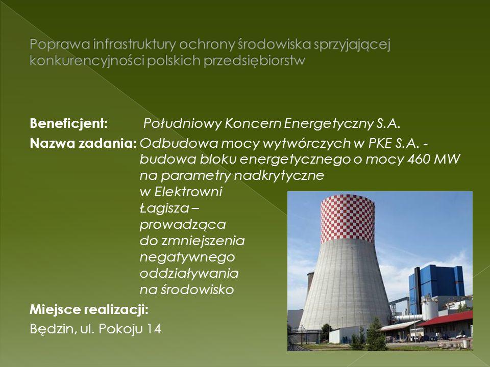 Beneficjent: Południowy Koncern Energetyczny S.A. Nazwa zadania: Odbudowa mocy wytwórczych w PKE S.A. - budowa bloku energetycznego o mocy 460 MW na p