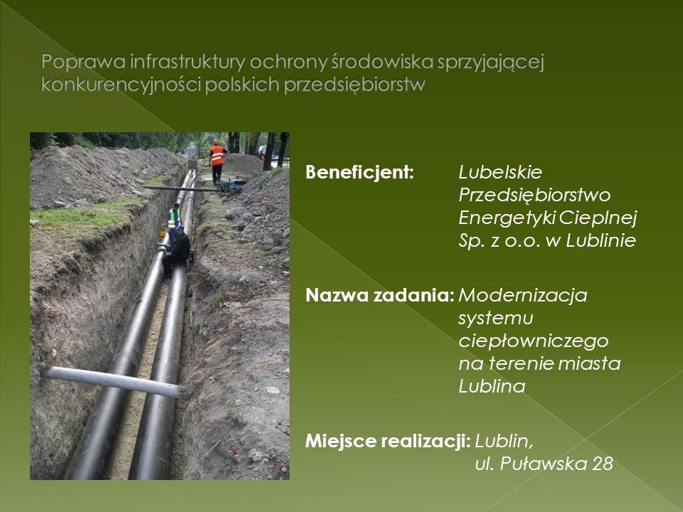 Beneficjent: Lubelskie Przedsiębiorstwo Energetyki Cieplnej Sp. z o.o. w Lublinie Nazwa zadania: Modernizacja systemu ciepłowniczego na terenie miasta