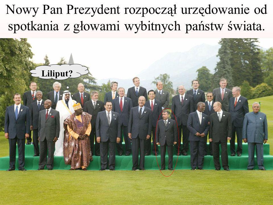Nowy Pan Prezydent rozpoczął urzędowanie od spotkania z głowami wybitnych państw świata. Liliput?