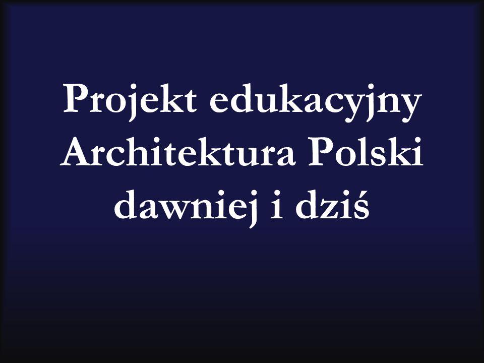Projekt edukacyjny Architektura Polski dawniej i dziś