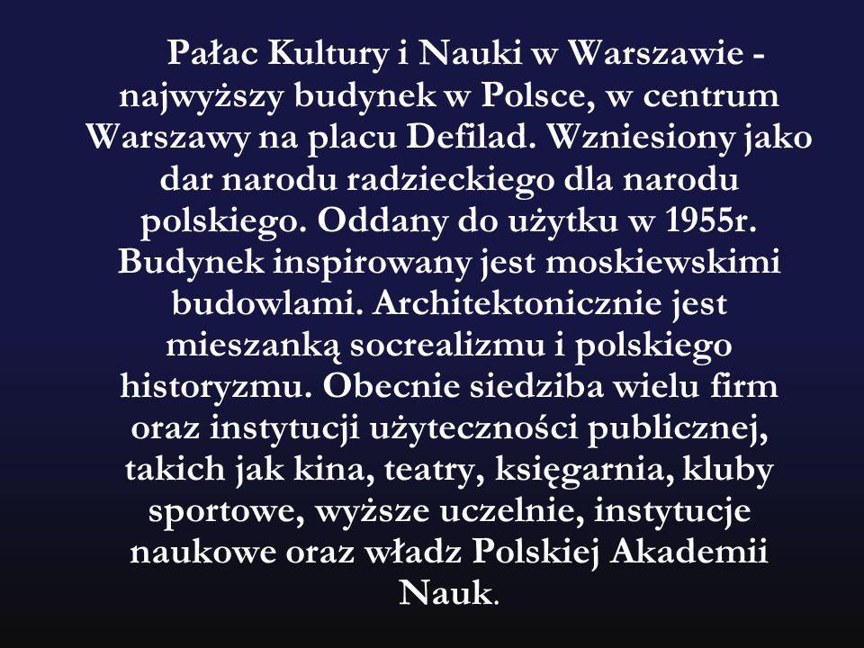 Pałac Kultury i Nauki w Warszawie - najwyższy budynek w Polsce, w centrum Warszawy na placu Defilad. Wzniesiony jako dar narodu radzieckiego dla narod