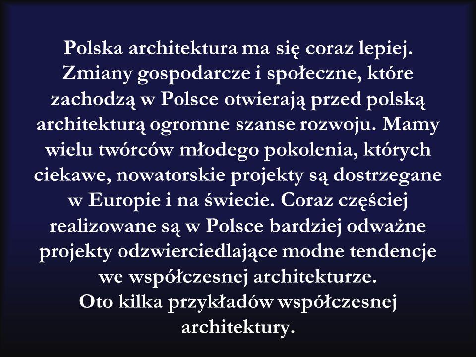 Polska architektura ma się coraz lepiej. Zmiany gospodarcze i społeczne, które zachodzą w Polsce otwierają przed polską architekturą ogromne szanse ro